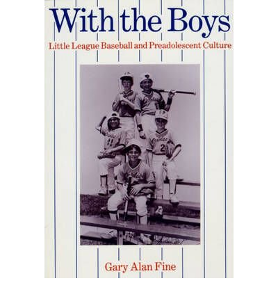[( With the Boys: Little League Baseball and Preadolscent Culture )] [by: Gary Alan Fine] [Mar-1987]