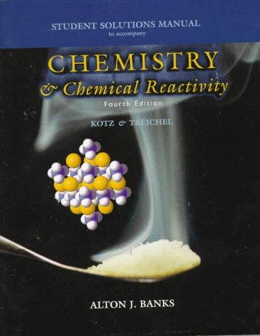 Student Solutions Manual For Kotz  Treichels Chemistry And Chemical Reactivity  Saunders Golden Sunburst Series