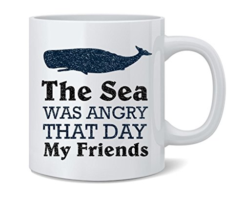 The Sea Was Angry That Day My Friends Quote Coffee Mug Tea Cup 12 oz