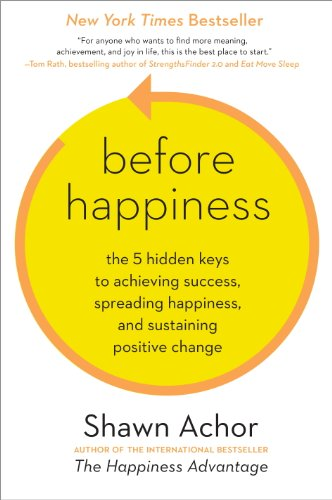 Before Happiness: The 5 Hidden Keys to Achieving Success, Spreading Happiness, and Sustaining Positive Change cover