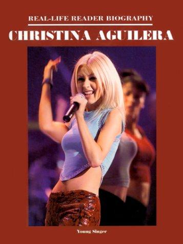 Christina Aguilera (Real-Life Reader Biography), by Christine Granados