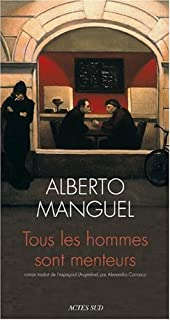 Tous les hommes sont menteurs : roman, Manguel, Alberto