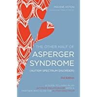The Other Half of Asperger Syndrome (Autism Spectrum Disorder): A Guide to Living in an Intimate Relationship with a Partner Who is on the Autism Spectrum