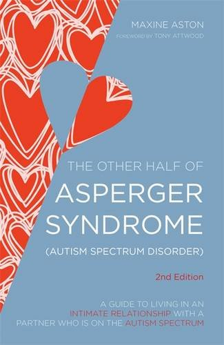 The Other Half of Asperger Syndrome (Autism Spectrum Disorder): A Guide to Living in an Intimate Relationship with a Partner who is on the Autism Spectrum Second Edition pdf