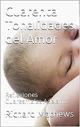 Cuarenta Tonalidades del Amor: Reflexiones Cuaresmales Adelante (Spanish Edition)
