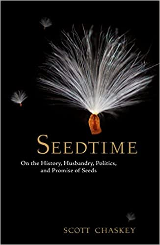 Seedtime: On the History, Husbandry, Politics, and Promise of Seeds