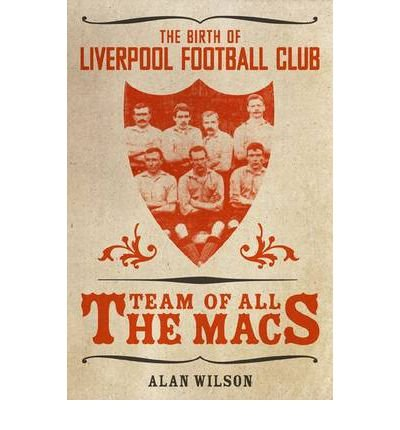 The Team of All the Macs: The Early Days of Liverpool FC (Paperback) - Common pdf epub