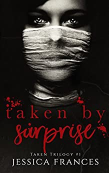 Taken By Surprise (Taken Trilogy Book 1) by [Frances, Jessica]