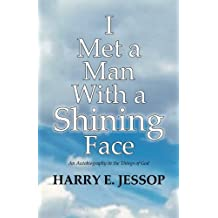 I Met a Man with a Shining Face: An Autobiography in the Things of God