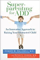 Superparenting for ADD: An Innovative Approach to Raising Your Distracted Child Kindle Edition