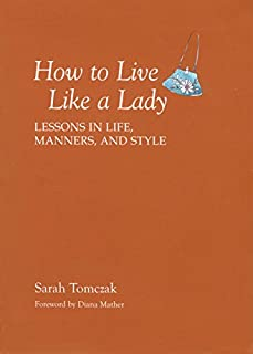 How To Live Like A Lady: Lessons In Life, Manners, And Style (1599213524)   Amazon Products