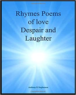 rhymes poems of love despair and laughter mr anthony r stephenson 9781545267967 amazoncom books