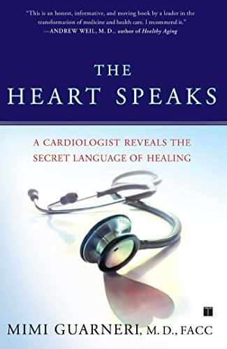 The Heart Speaks: A Cardiologist Reveals the Secret Language of Healing by Guarneri, Mimi