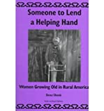 Someone to Lend a Helping Hand : Women Growing Old in Rural America, Shenk, Dena, 9057005352