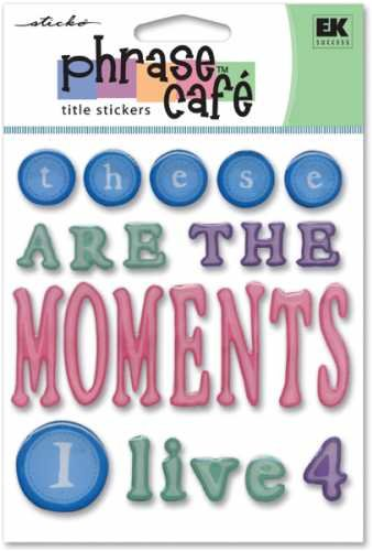 (EK Success Sticko Phrase Cafe Title Epoxy Stickers, These Are The Moments I Live 4)