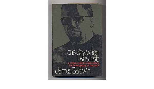 One Day When I Was Lost A Scenario Based On Alex Haleys The Autobiography Of Malcolm X James Baldwin Amazon Books