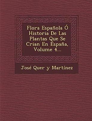 Flora Espanola O Historia de Las Plantas Que Se Crian En Espana, Volume 4...: Amazon.es: Jose Quer y. Martinez: Libros