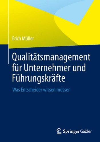 Qualitätsmanagement für Unternehmer und Führungskräfte: Was Entscheider wissen müssen Taschenbuch – 6. Dezember 2013 Erich Müller Springer Gabler 3642410014 Business / Management