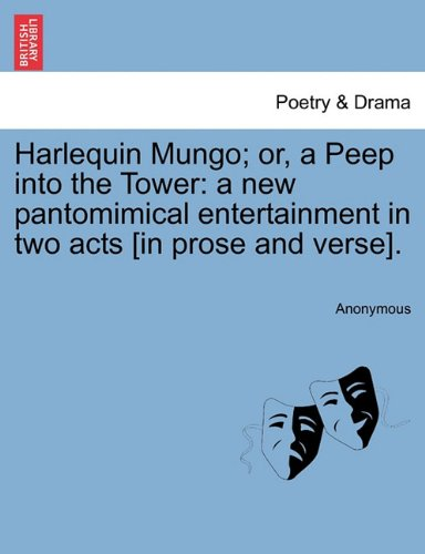 Harlequin Mungo; or, a Peep into the Tower: a new pantomimical entertainment in two acts [in prose and verse]. PDF