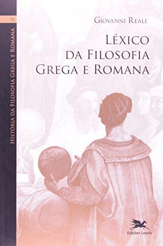 História da Filosofia Grega e Romana. Léxico da Filosofia Grega e Romana - Volume 9