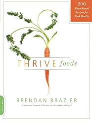 Thrive Foods: 200 Plant-Based Recipes for Peak Health by Brendan Brazier (2011-09-06)