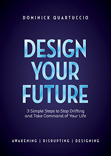 - Design Your Future: 3 Simple Steps to Stop Drifting and Take Command of Your Life