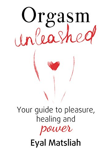 Orgasm unleashed your guide to pleasure healing and power kindle orgasm unleashed your guide to pleasure healing and power by matsliah eyal fandeluxe Choice Image