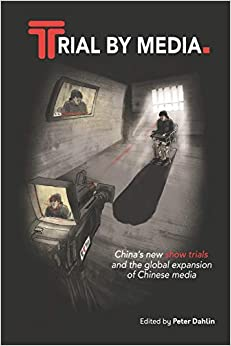 Descarga gratuita Trial By Media: China's New Show Trials, And The Global Expansion Of Chinese Media PDF