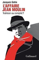 L'Affaire Jean Moulin:trahison ou complot?