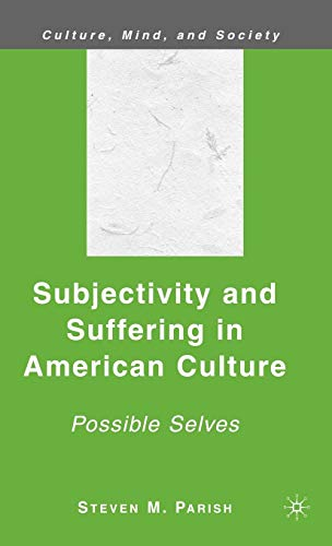 Subjectivity and Suffering in American Culture: Possible Selves (Culture, Mind, and Society)