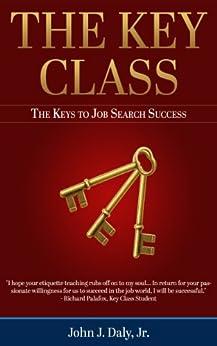 The Key Class: The Keys To Job Search Success by [Daly Jr., John J.]