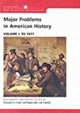 Major Problems in American History: Documents and Essays, Volume I: To 1877 (Major Problems in American History Series)