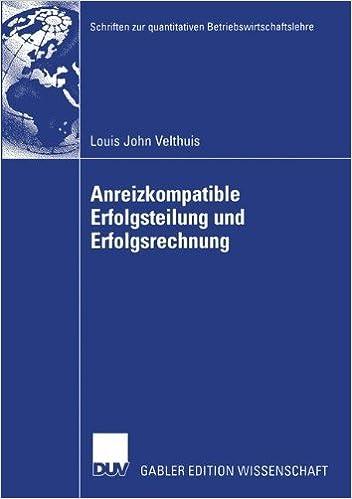 Book Anreizkompatible Erfolgsteilung und Erfolgsrechnung (Schriften zur quantitativen Betriebswirtschaftslehre) (German Edition) [2004] (Author) Louis John Velthuis