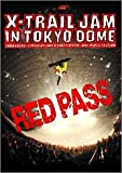 X-TRAIL JAM in TOKYO DOME~RED PASS [DVD]