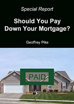 Special Report: Should You Pay Down Your Mortgage? by [Pike, Geoffrey]