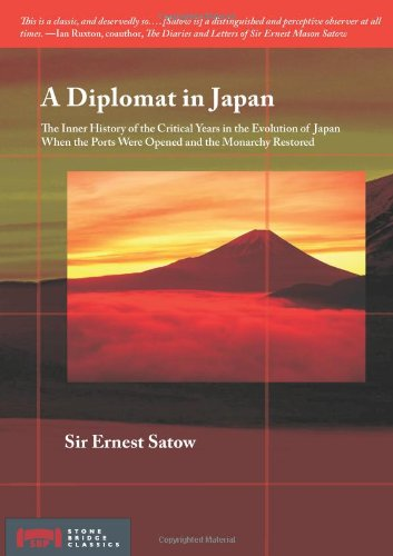 A Diplomat in Japan: The Inner History of the Critical Years in the Evolution of Japan When the Ports Were Opened and th