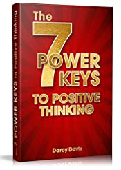 The 7 Power Keys to Positive Thinking: If you begin to manage your thoughts, you will be the master of your own life.  Change life for the better! (Positive thinking books Book 1)