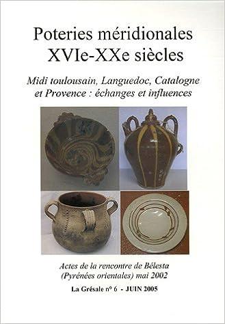 Téléchargement La Grésale, N° 6, Juin 2005 : Poteries méridionales (XVIe-XXe siècle) : Midi toulousain, Languedoc, Catalogne et Provence : échanges et influences epub, pdf