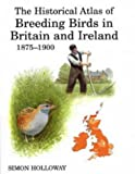 The Historical Atlas of Breeding Birds in Britain and Ireland: 1875-1900 (T & AD Poyser)