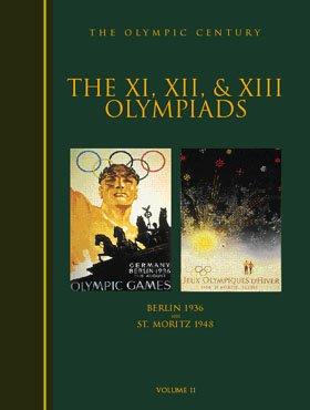The Xi, Xii, & Xiii Olympiads: Berlin 1936 St. Moritz 1948 (Olympic Century)