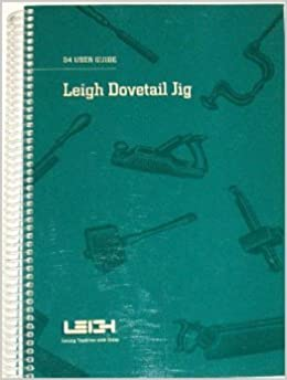 Leigh d4r dovetail jig user guide.