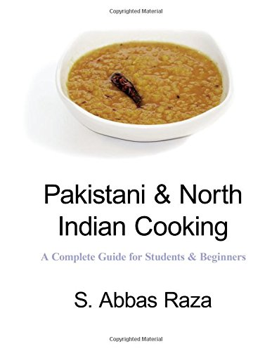Pakistani north indian cooking a complete guide for students pakistani north indian cooking a complete guide for students beginners s abbas raza 9781518852589 amazon books forumfinder Choice Image