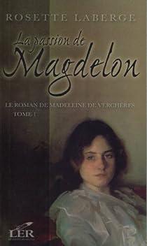 Le roman de Madeleine de Verchères, tome 1 : La passion de Magdelon par Laberge