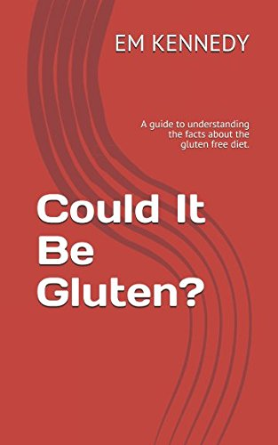 Could It Be Gluten?: A guide to understanding the facts about the gluten free diet.