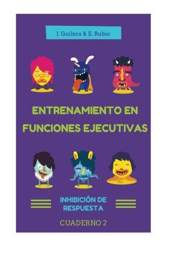 Entrenamiento en Funciones Ejecutivas. Inhibición de Respuesta. Cuaderno 2.: Fichas para trabajar Funciones Ejecutivas. Inhibición de Respuesta. Cuaderno 2. (Volume 2) (Spanish Edition)