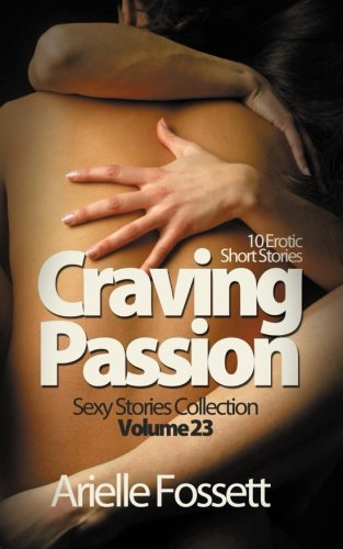 Craving Passion: 10 Erotic Short Stories (Sexy Stories Collection) (Volume 23)