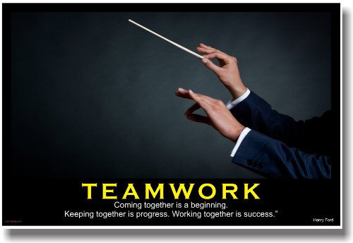 Teamwork - (Conducting) Coming Together Is a Beginning. Keeping Together Is Progress. Working Together Is Success. - Henry Ford - Motivational Poster