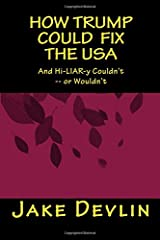 How Trump Could Fix the USA: Policy Excerpts from The Donne Deal: How One Man Bought and Fixed the USA, retitled The Devlin Deception, first published in September 2012 Paperback