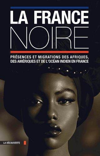 La France noire : Présences et migrations des Afriques, des Amériques et de l'océan indien en France