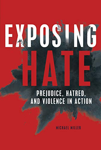 Exposing Hate: Prejudice, Hatred, and Violence in Action